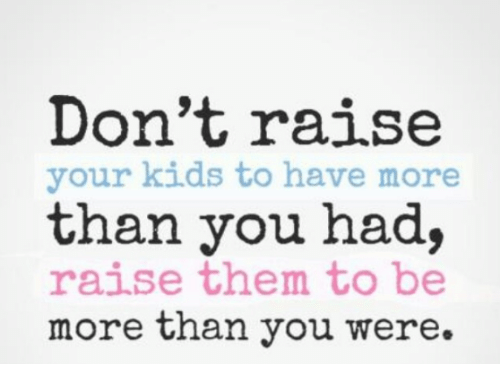 dont-raise-your-kids-to-have-more-than-you-had-22206669.png